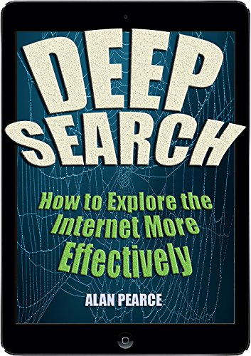 Deep Search – How to Explore the Internet More Effectively by [Pearce, Alan]