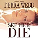 See Her Die Audiobook by Debra Webb Narrated by Stephanie Wyles