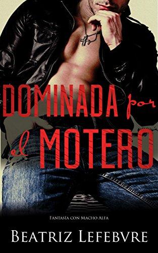 Dominada por el Motero: Fantasía con Macho Alfa (Spanish Edition)