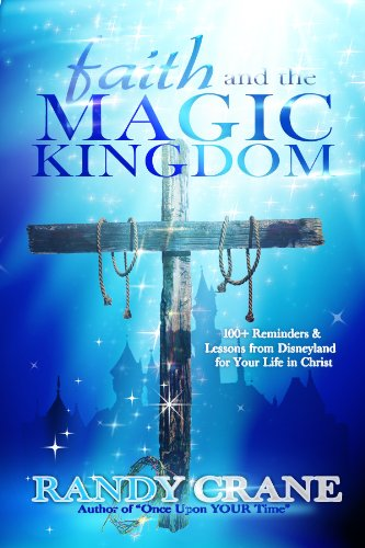 100 Life Magic (Faith and the Magic Kingdom: 100+ Reminders & Lessons from Disneyland for Your Life in Christ)