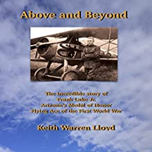 Above and Beyond: The Incredible Story of Frank Luke Jr., Arizona's Medal of Honor Flying Ace of the First World War Audiobook by Keith Warren Lloyd Narrated by Joseph Mick