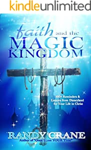 Faith and the Magic Kingdom: 100+ Reminders & Lessons from Disneyland for Your Life in Christ