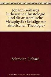 Johann Gerhards lutherische Christologie und die aristotelische Metaphysik (Beitrage Zur Historischen Theologie)