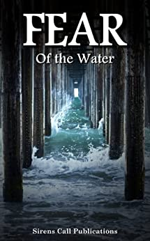 FEAR: Of the Water by [Schmitz, SL, Torrance, Blaise, Abell, Brent, Van Slyke, Patrick, Hobbs, Timothy C., Bivona, Vincent, O'Shea, Zachary, Ryan, Justin M., Rice, Connor, Olson, Jon]