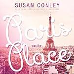 Paris Was the Place | Susan Conley