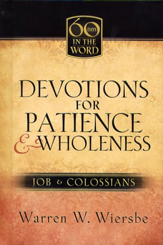 Download Devotions for Patience & Wholeness: Job & Colossians (60 Days in the Word) PDF