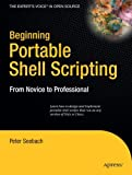 Beginning Portable Shell Scripting: From Novice to Professional (Expert's Voice in Open Source)