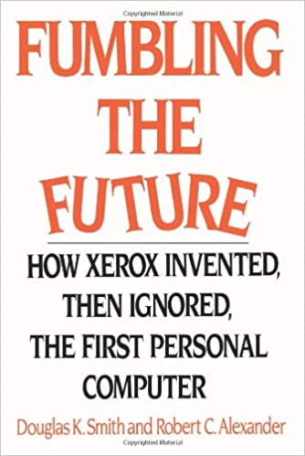 Fumbling the Future: How Xerox Invented, then Ignored, the First Personal Computer