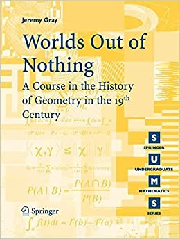 Book Worlds Out of Nothing: A Course in the History of Geometry in the 19th Century (Springer Undergraduate Mathematics Series) by Jeremy Gray (2007-08-02)