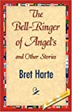 The Bell-Ringer of Angel's and Other Stories, Bret Harte, 1421845075