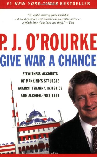 Give War A Chance by P. J. O'Rourke