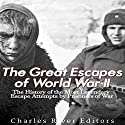 The Great Escapes of World War II: The History of the Most Legendary Escape Attempts by Prisoners of War Audiobook by  Charles River Editors Narrated by Jim D. Johnston