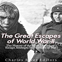 The Great Escapes of World War II: The History of the Most Legendary Escape Attempts by Prisoners of War | Livre audio Auteur(s) :  Charles River Editors Narrateur(s) : Jim D. Johnston