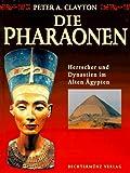 Die Pharaonen. Herrscher und Dynastien im alten Ägypten