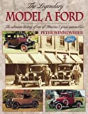 The Legendary Model A Ford : The Ultimate History of One of America's Great Automobiles