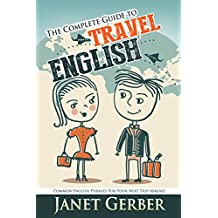 The Complete Guide to Travel English: Common English Phrases for Your Next Trip Abroad