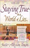 Staying True in a World of Lies, Julie-Allyson Ieron, 0889652058