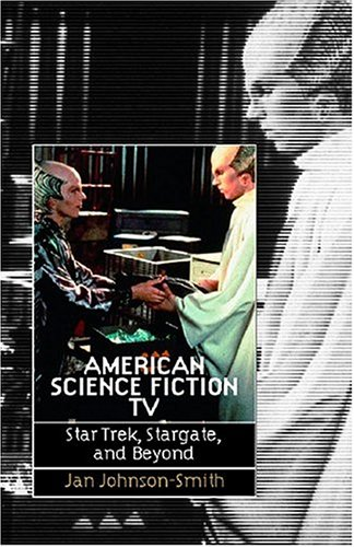 American Science Fiction TV: Star Trek, Stargate, and Beyond pdf epub
