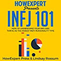 INFJ 101: How to Understand Your INFJ Personality and Thrive as the Rarest MBTI Personality Type Audiobook by HowExpert Press, Lindsay Rossum Narrated by Brie Anna Faye
