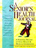 A Senior's Health Journal: A Personal Record of Vital Health & Medical Information
