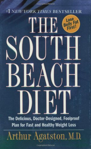 The South Beach Diet: The Delicious, Doctor-Designed, Foolproof Plan for Fast and Healthy Weight Loss by Arthur Agatston M.D.