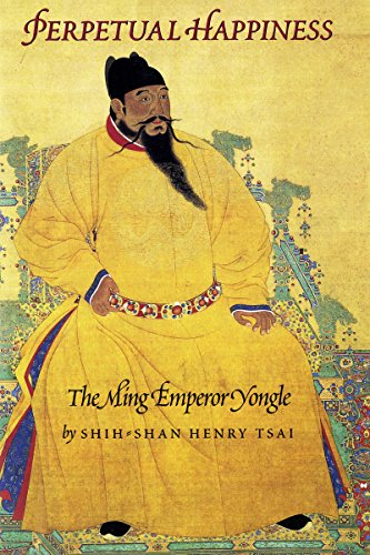Perpetual Happiness: The Ming Emperor Yongle (Donald R. Ellegood International Publications)