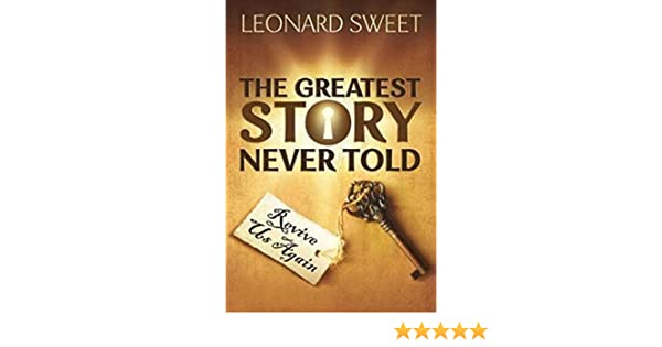 The Greatest Story Never Told Revive Us Again Leonard Sweet