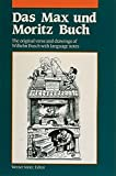 Das Max und Moritz Buch: The Original Verse and Drawings of Wilhelm Busch with Language Notes (Language - German) (German and English Edition)
