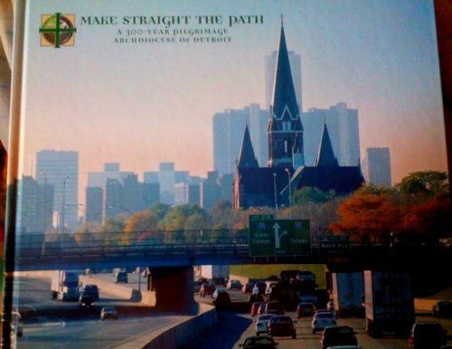 MAKE STRAIGHT THE PATH: A 300-YEAR PILGRIMAGE, ARCHDIOCESE OF DETROIT pdf epub