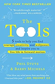 The Tools: 5 Tools to Help You Find Courage, Creativity, and Willpower--and Inspire You to Live Life in Forwar