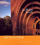 Thirty Miles North : A History of Lake Forest College, Its Town and Its City of Chicago, Schulze, Franz and Cowler, Rosemary, 0963818961