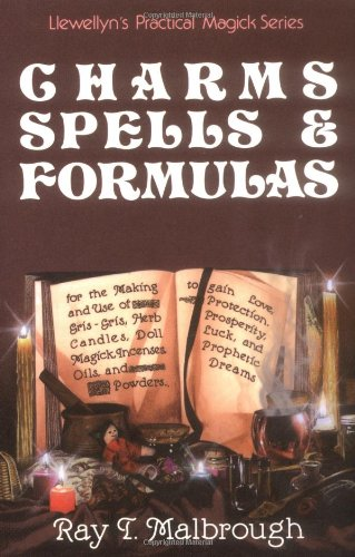 Charms, Spells, and Formulas: For the Making and Use of Gris Gris Bags, Herb Candles, Doll Magic, Incenses, Oils, and Powders (Llewellyn's Practical Magick Series)