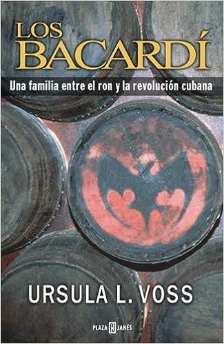 Los Bacardi: Una Familia Entre el Ron y la Revolucion Cubana ...