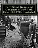 Early Street Gangs and Gangsters of New York City: 1800-1919. Illustrated
