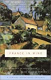 France in Mind, Henry James, Washington Irving, Jan Morris, David Sedaris, Peter Mayle, Thomas Jefferson, Mary McCarthy, Ezra Pound, Janet Flanner, 0375714359