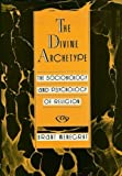 The Divine Archetype : The Sociobiology and Psychology of Religion, Wenegrat, Brant, 066921471X