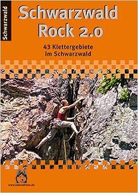 Schwarzwald Kletterfuhrer Schwarzwald Rock 2 0 43 Klettergebiete Im Nord Mittel Und Sudschwarzwald Lobo Edition Amazon De Stefan Wagenhals Bucher