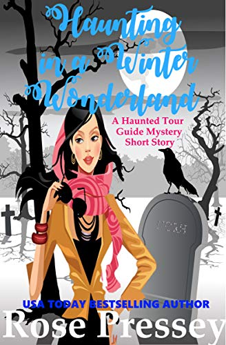 Haunting in a Winter Wonderland: A Ghost Hunter Cozy Mystery Short Story (A Ghostly Haunted Tour Guide Mystery) by [Pressey, Rose]