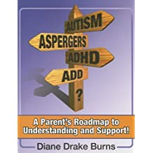 Autism? Aspergers? ADHD? ADD?: A Parent's Roadmap to Understanding and Support!