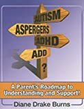 Autism? Aspergers? ADHD? ADD?, Diane Drake Burns, 1932565264