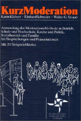kurzmoderation-anwendung-der-moderationsmethode-in-betrieb-schule-und-hochschule-kirche-und-politik-sozialbereich-und-familie-bei-besprechungen-und-prsentationen