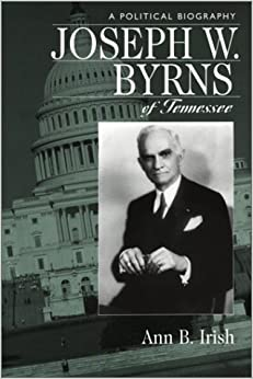 Joseph W. Byrns Of Tennessee: A Political Biography