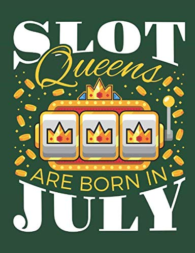 Slot Queens Are Born In July: Casino Notebook, Blank Paperback Book for Gamblers, Gambling Log (List Of Slot Machines In Las Vegas Casinos)