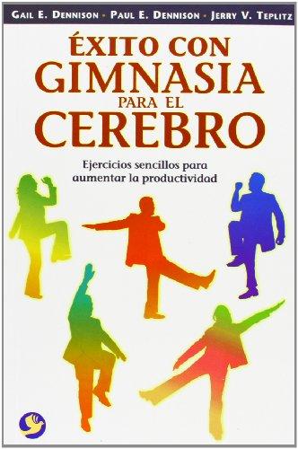 xito con gimnasia para el cerebro: Ejercicios sencillos para aumentar la productividad (Spanish Edition)