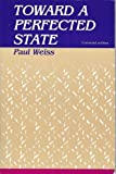 Toward a Perfected State, Weiss, Paul, 0887062547