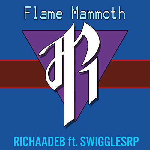 RichaadEB Stream or buy for $0.99 · Flame Mammoth (feat. Swigglesrp)