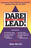 img - for Dare to Lead!: Uncommon Sense and Unconventional Wisdom from 50 Top Ceos book / textbook / text book