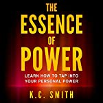 The Essence of Power: Learn How to Tap into Your Personal Power | K.C. Smith