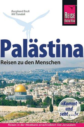 Palästina - Reisen zu den Menschen: Reisen in der Westbank und in Ostjerusalem