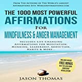 The 1000 Most Powerful Affirmations for Mindfulness & Anger Management: Includes Life Changing Affirmations for Meditation, Morning, Leadership, Addiction, Habits & More